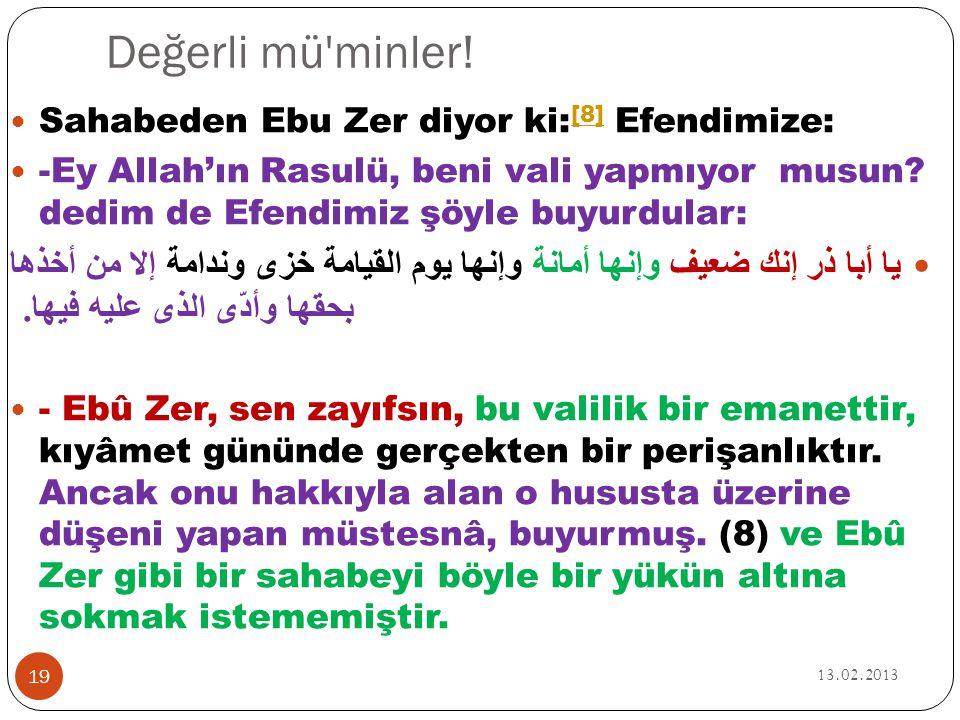 Değerli mü minler! Sahabeden Ebu Zer diyor ki:[8] Efendimize: -Ey Allah'ın Rasulü, beni vali yapmıyor musun dedim de Efendimiz şöyle buyurdular: